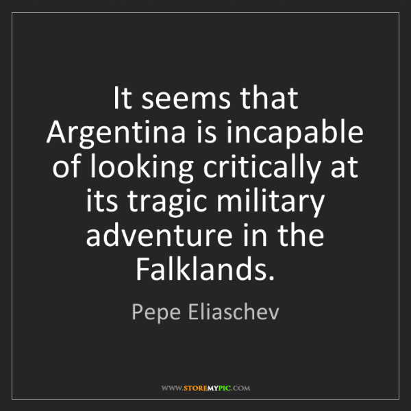 Pepe Eliaschev: It seems that Argentina is incapable of looking critically...