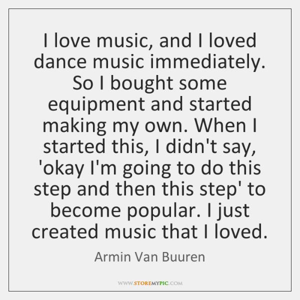 I Love Music And I Loved Dance Music Immediately So I Bought