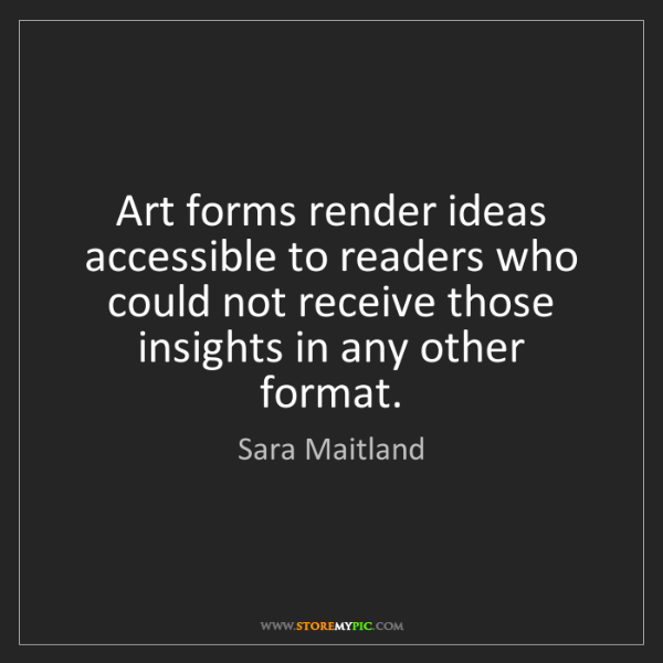 Sara Maitland: Art forms render ideas accessible to readers who could...