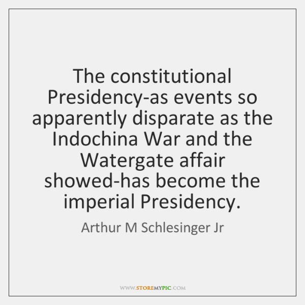The constitutional Presidency-as events so apparently disparate as the Indochina War and ...