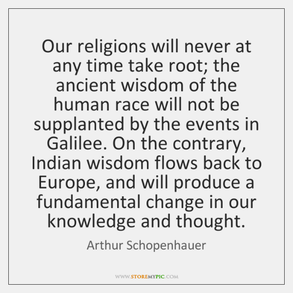 Our religions will never at any time take root; the ancient wisdom ...