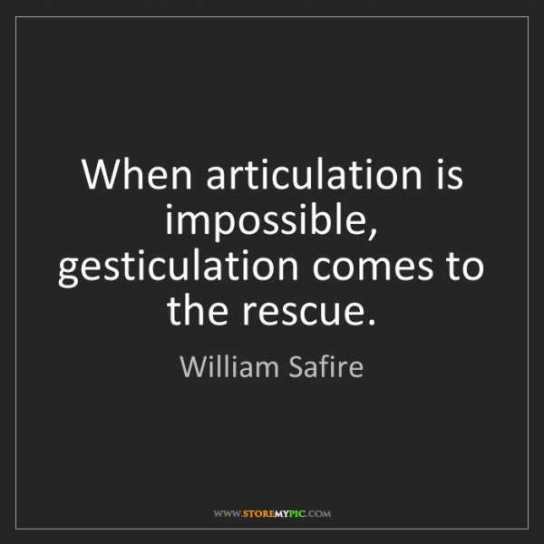 William Safire: When articulation is impossible, gesticulation comes...