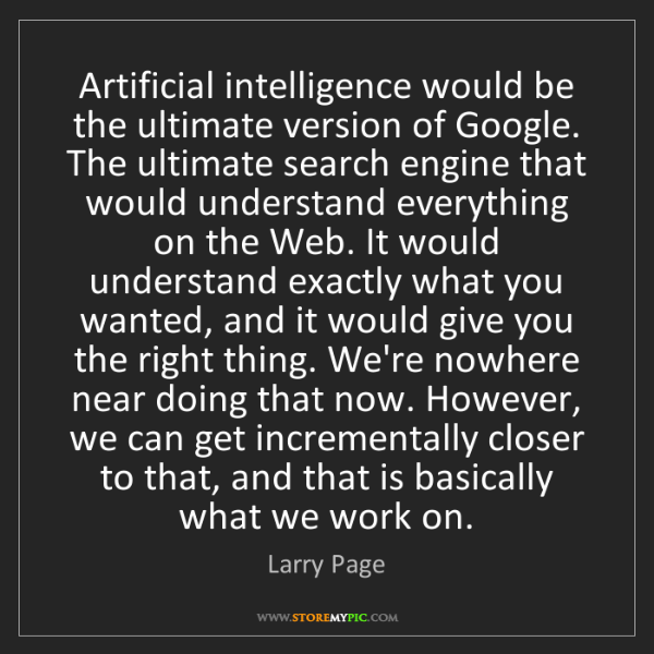 Larry Page: Artificial intelligence would be the ultimate version...