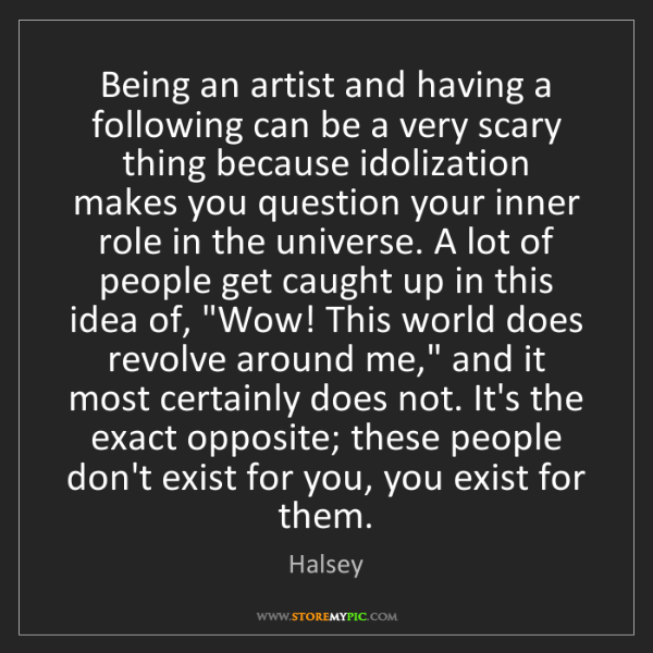 Halsey: Being an artist and having a following can be a very...