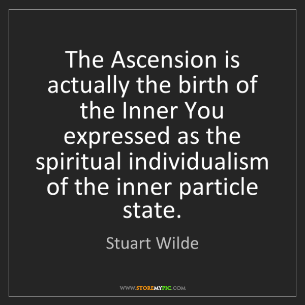 Stuart Wilde: The Ascension is actually the birth of the Inner You...