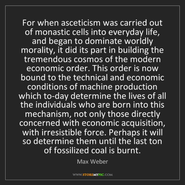 Max Weber: For when asceticism was carried out of monastic cells...