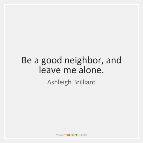 Be A Good Neighbor And Leave Me Alone Storemypic