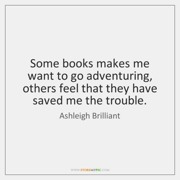 Some books makes me want to go adventuring, others feel that they ...