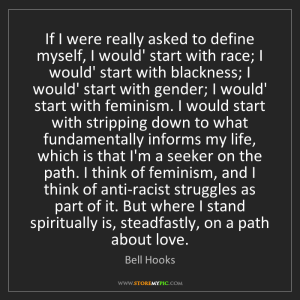 Bell Hooks: If I were really asked to define myself, I would' start...