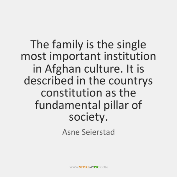 The family is the single most important institution in Afghan culture. It ...