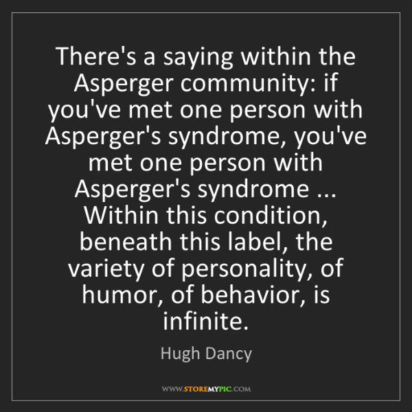 Hugh Dancy: There's a saying within the Asperger community: if you've...