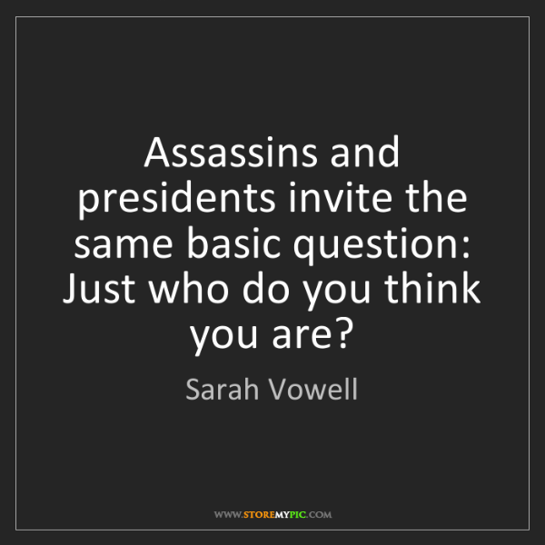 Sarah Vowell: Assassins and presidents invite the same basic question:...