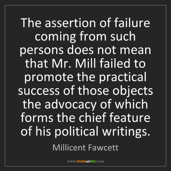 Millicent Fawcett: The assertion of failure coming from such persons does...