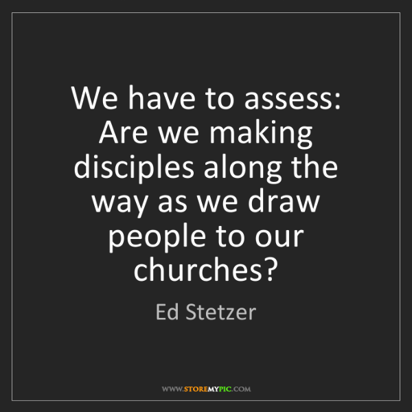 Ed Stetzer: We have to assess: Are we making disciples along the...