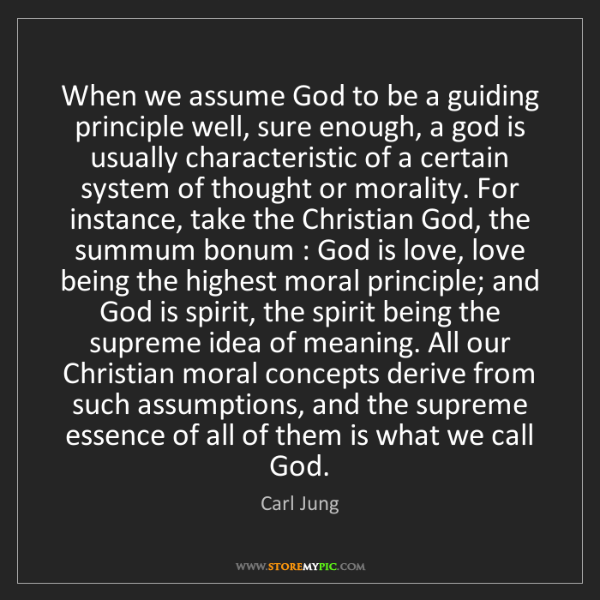 Carl Jung: When we assume God to be a guiding principle well, sure...