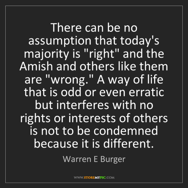 "Warren E Burger: There can be no assumption that today's majority is ""right""..."