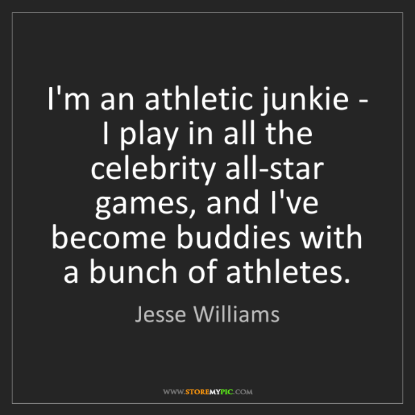 Jesse Williams: I'm an athletic junkie - I play in all the celebrity...