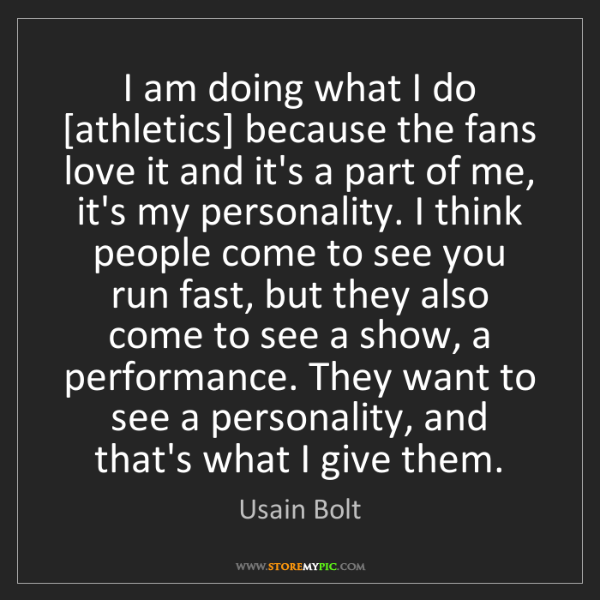 Usain Bolt: I am doing what I do [athletics] because the fans love...