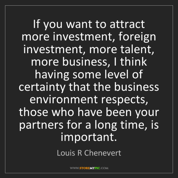 Louis R Chenevert: If you want to attract more investment, foreign investment,...