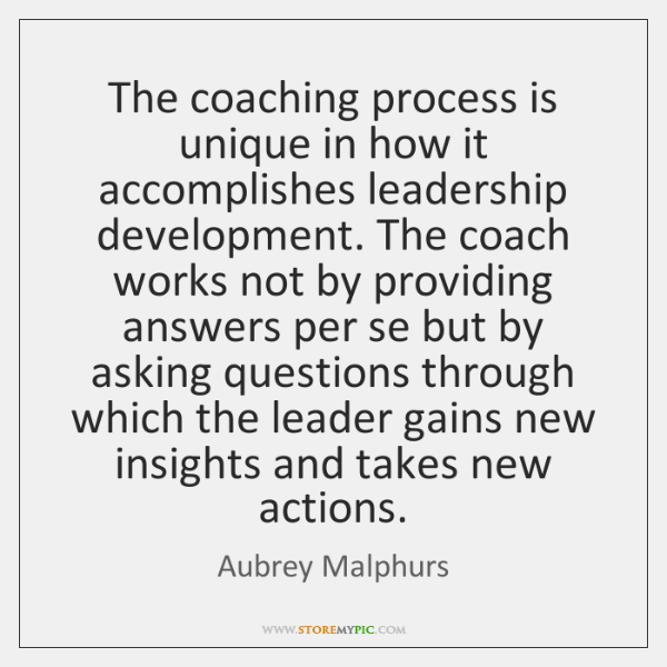 The coaching process is unique in how it accomplishes leadership development. The ...