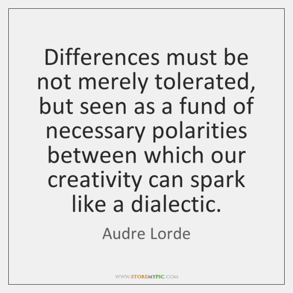 Differences must be not merely tolerated, but seen as a fund of ...