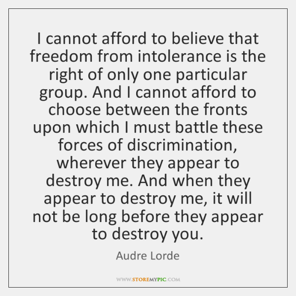 I cannot afford to believe that freedom from intolerance is the right ...