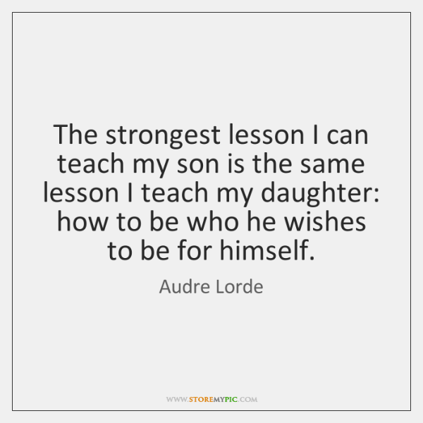 The strongest lesson I can teach my son is the same lesson ...
