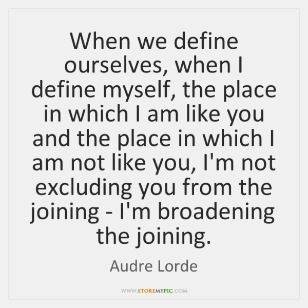 When we define ourselves, when I define myself, the place in which ...
