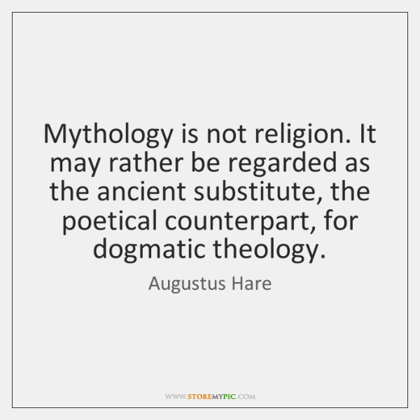 Mythology is not religion. It may rather be regarded as the ancient ...