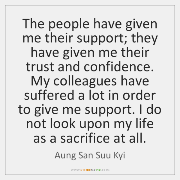 The people have given me their support; they have given me their ...