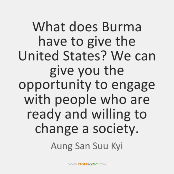 What does Burma have to give the United States? We can give ...
