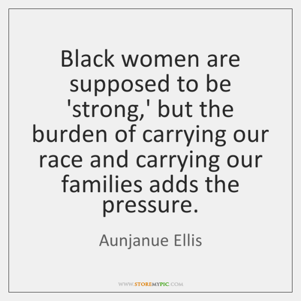Black women are supposed to be 'strong,' but the burden of ...