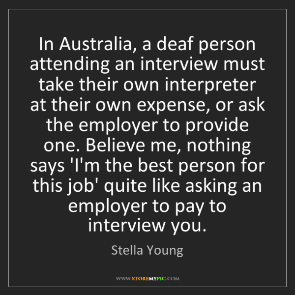 Stella Young: In Australia, a deaf person attending an interview must...