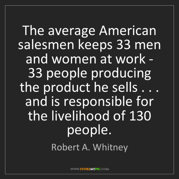 Robert A. Whitney: The average American salesmen keeps 33 men and women...