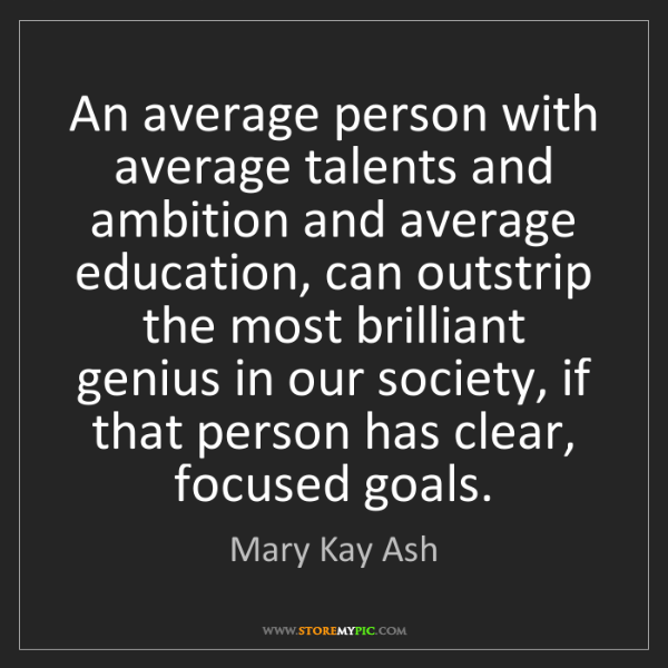 Mary Kay Ash: An average person with average talents and ambition and...