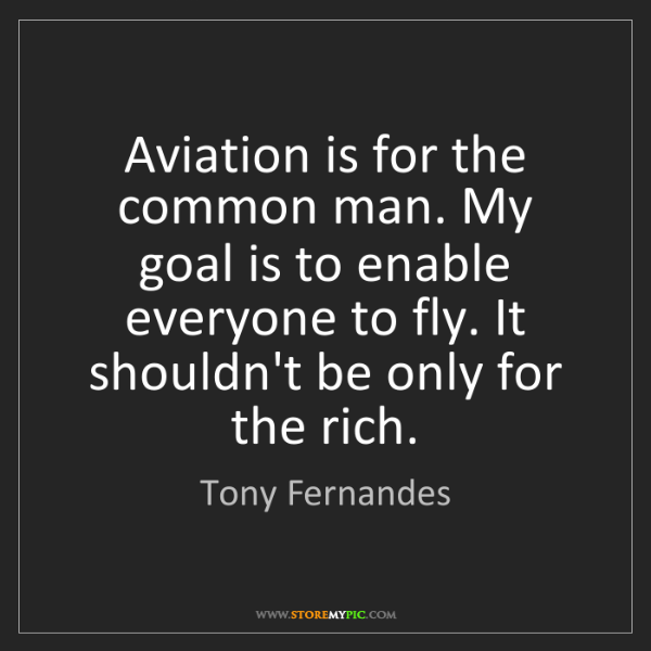 Tony Fernandes: Aviation is for the common man. My goal is to enable...