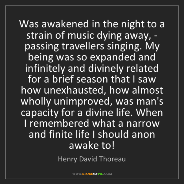 Henry David Thoreau: Was awakened in the night to a strain of music dying...