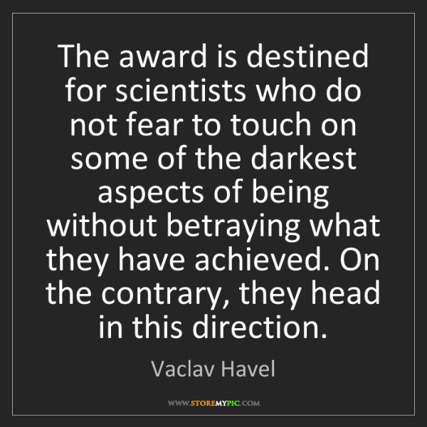 Vaclav Havel: The award is destined for scientists who do not fear...