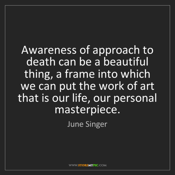 June Singer: Awareness of approach to death can be a beautiful thing,...
