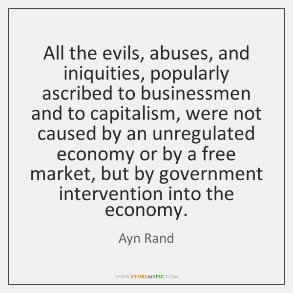 All the evils, abuses, and iniquities, popularly ascribed to businessmen and to ...