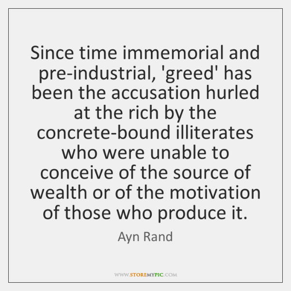 Since time immemorial and pre-industrial, 'greed' has been the accusation hurled at ...