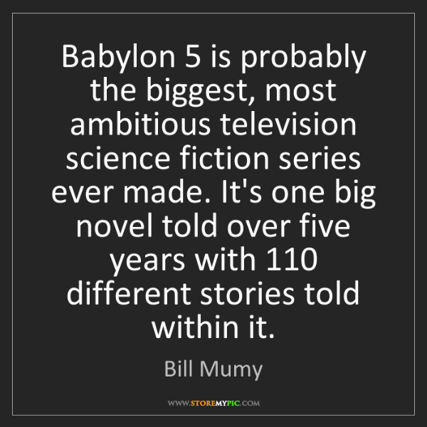 Bill Mumy: Babylon 5 is probably the biggest, most ambitious television...