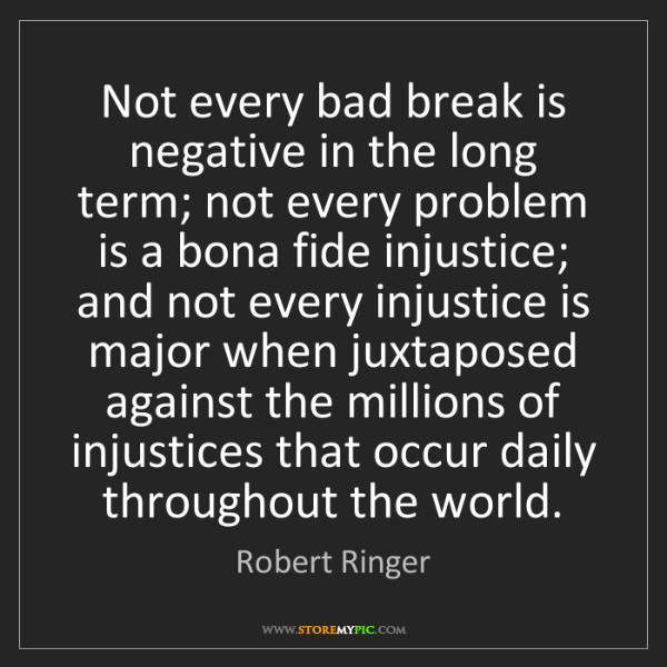Robert Ringer: Not every bad break is negative in the long term; not...