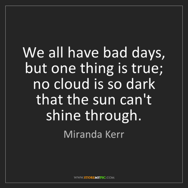 Miranda Kerr: We all have bad days, but one thing is true; no cloud...