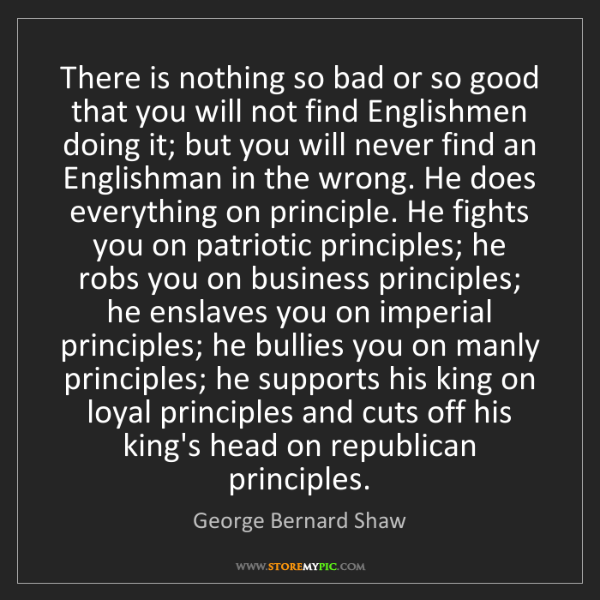 George Bernard Shaw: There is nothing so bad or so good that you will not...