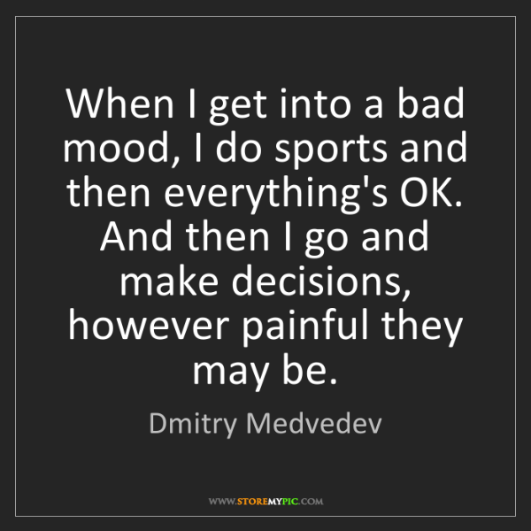Dmitry Medvedev: When I get into a bad mood, I do sports and then everything's...