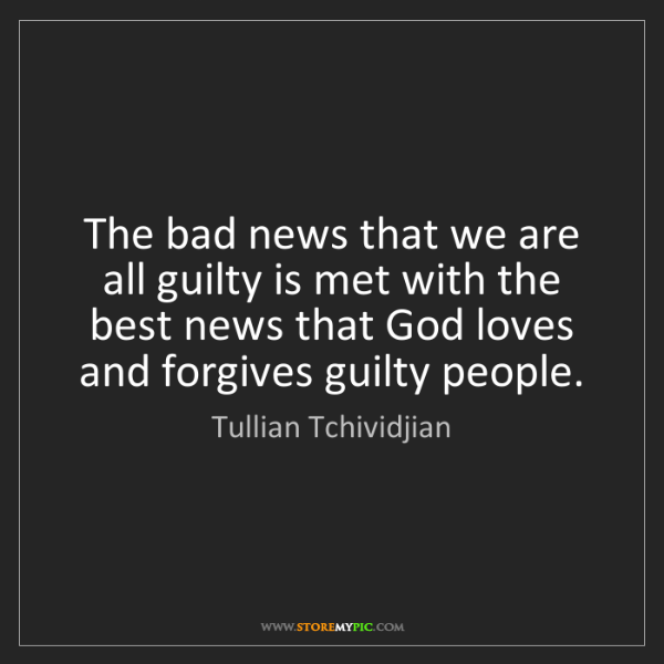 Tullian Tchividjian: The bad news that we are all guilty is met with the best...