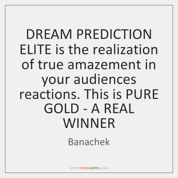 DREAM PREDICTION ELITE is the realization of true amazement in your audiences ...