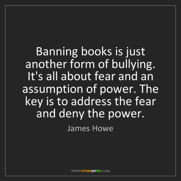 James Howe: Banning books is just another form of bullying. It's...