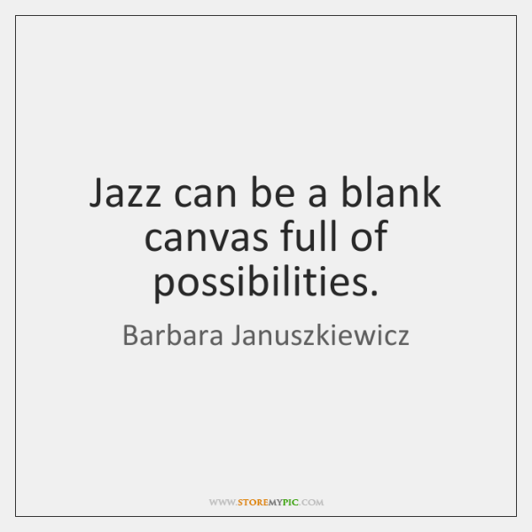 Jazz can be a blank canvas full of possibilities.